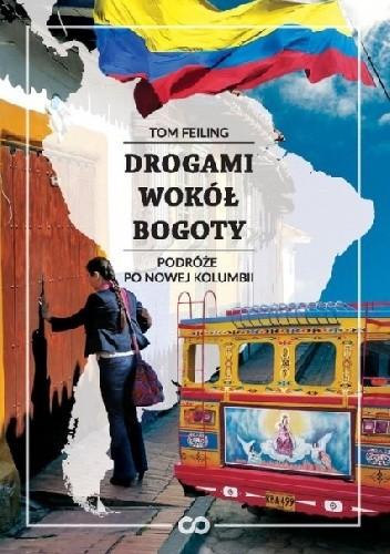 Okładka książki Drogami wokół Bogoty. Podróże po nowej Kolumbii