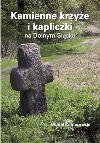 Okładka książki Kamienne krzyże i kapliczki na Dolnym Śląsku