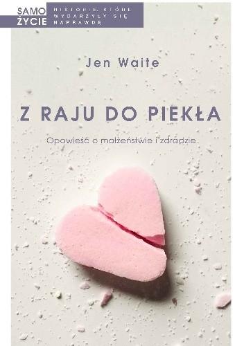 f9ce7fa393f690 Z raju do piekła - Jen Waite (4864207) - Lubimyczytać.pl