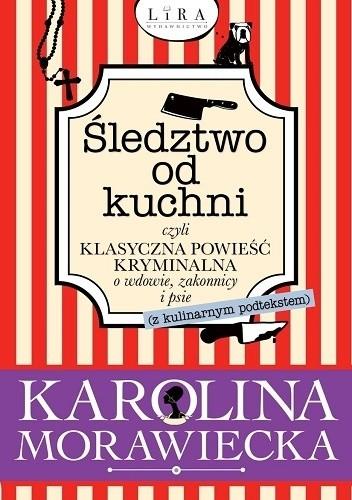 Okładka książki Śledztwo od kuchni czyli klasyczna powieść kryminalna o wdowie, zakonnicy i psie (z podtekstem kulinarnym)