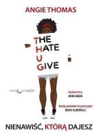 The Hate U Give. Nienawiść, którą dajesz