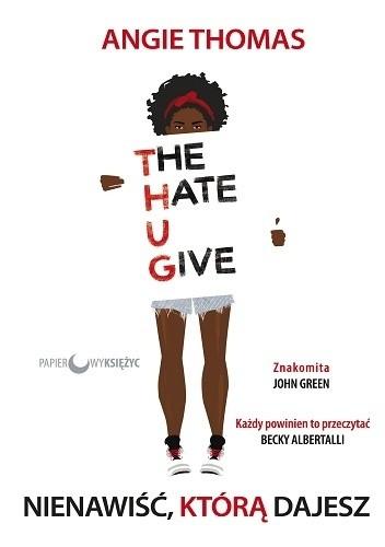 Okładka książki The Hate U Give. Nienawiść, którą dajesz