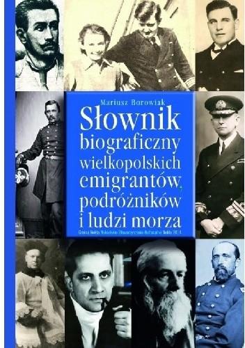 Okładka książki Słownik biograficzny wielkopolskich emigrantów, podróżników i ludzi morza.