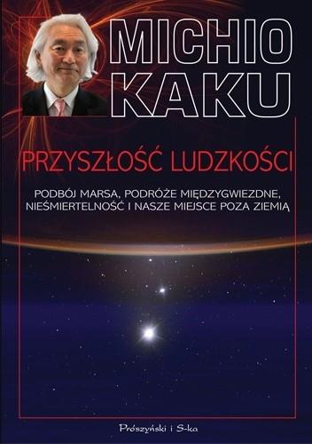 Okładka książki Przyszłość ludzkości. Podbój Marsa, podróże międzygwiezdne, nieśmiertelność i nasze miejsce poza Ziemią