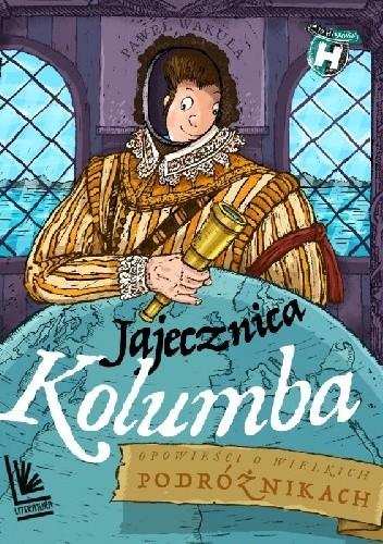 Okładka książki Jajecznica Kolumba. Opowieści o wielkich podróżnikach