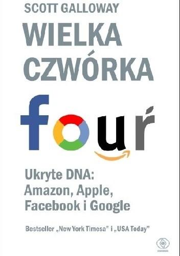 Okładka książki Wielka czwórka. Ukryte DNA: Amazon, Apple, Facebooka i Google