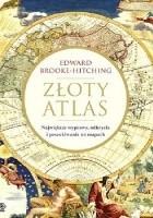 Złoty atlas. Największe wyprawy, odkrycia i poszukiwania na mapach