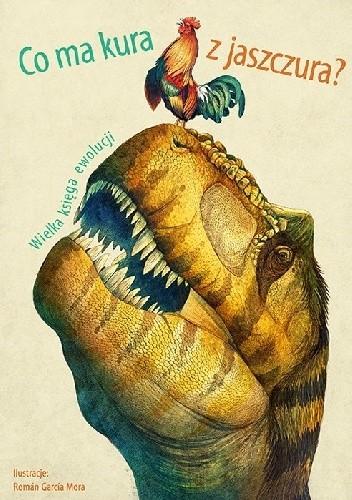 Okładka książki Co ma kura z jaszczura? Wielka księga ewolucji