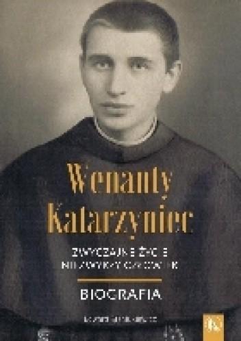 Okładka książki Wenanty Katarzyniec. Zwyczajne życie, niezwykły człowiek