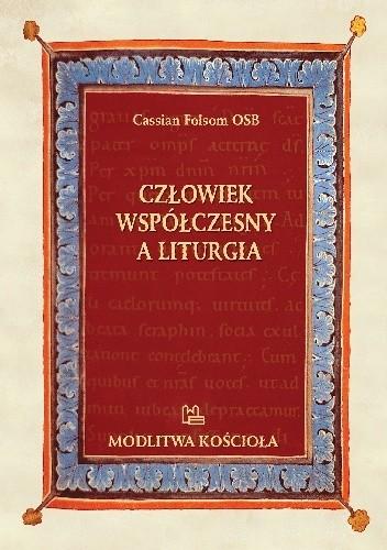 Okładka książki Człowiek współczesny a liturgia. Diagnoza, skutki i leczenie choroby toczącej liturgię rzymską