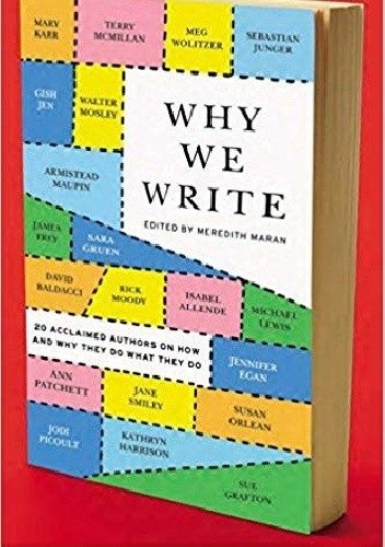 Okładka książki Why We Write: 20 Acclaimed Authors on How and Why They Do What They Do
