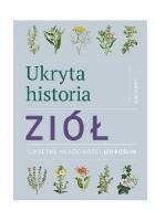 Ukryta historia ziół. Sekretne właściwości 150 roślin