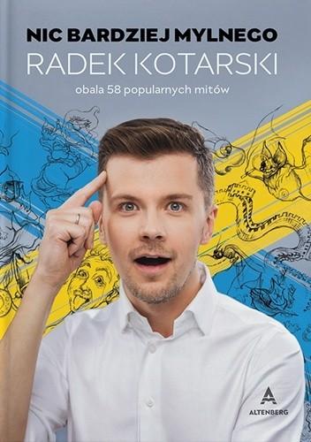 Okładka książki Nic bardziej mylnego. Radek Kotarski obala 58 popularnych mitów