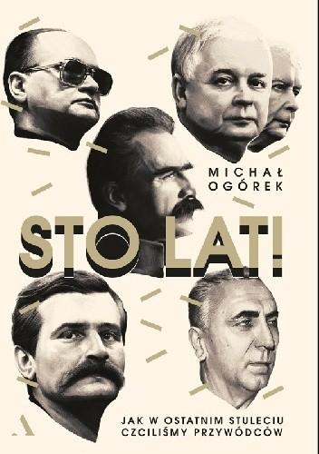 Okładka książki Sto lat! Jak w ostatnim stuleciu czciliśmy przywódców
