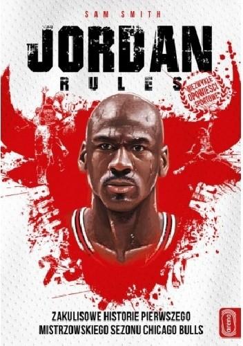 Okładka książki Jordan Rules. Zakulisowe historie pierwszego mistrzowskiego sezonu Chicago Bulls