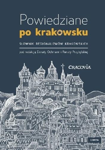 Okładka książki Powiedziane po krakowsku. Słownik regionalizmów krakowskich