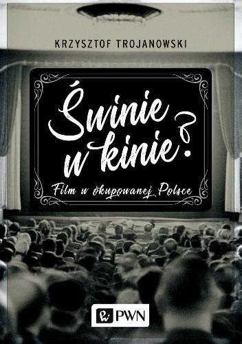 Okładka książki Świnie w kinie? Film w okupowanej Polsce