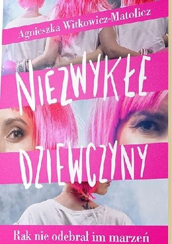 Okładka książki Niezwykłe dziewczyny. Rak nie odebrał im marzeń