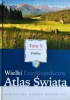 Wielki Encyklopedyczny Atlas Świata - Polska (Tom 5)