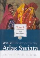 Wielki Encyklopedyczny Atlas Świata - Azja Południowa (Tom 8)