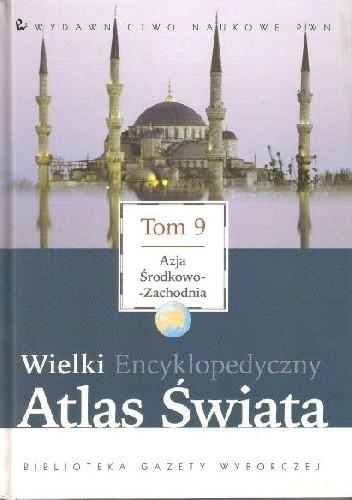 Okładka książki Wielki Encyklopedyczny Atlas Świata - Azja Środkowo-Zachodnia (Tom 9)