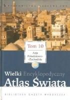 Wielki Encyklopedyczny Atlas Świata - Azja Południowo-Zachodnia (Tom 10)
