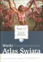 Wielki Encyklopedyczny Atlas Świata - Ameryka Południowa (Tom 17)