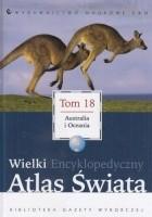 Wielki Encyklopedyczny Atlas Świata - Australia i Oceania (Tom 18)