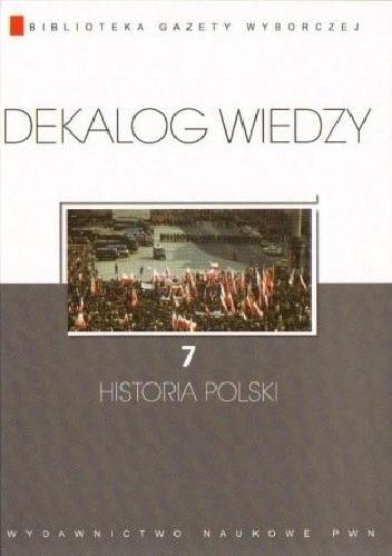 Okładka książki Dekalog wiedzy 7 - Historia Polski
