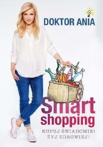 Okładka książki Smart shopping. Kupuj świadomie! Żyj zdrowiej!