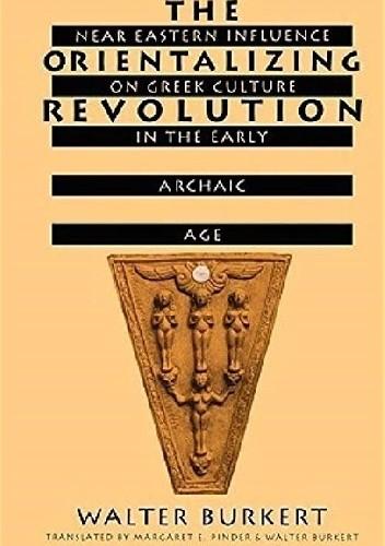 Okładka książki The Orientalizing Revolution. Near Eastern Influence on Greek Culture in the Early Archaic Age