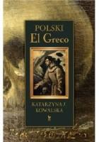 Polski El Greco. Ekstaza św. Franciszka. Niezwykła historia odkrycia i ocalenia obrazu.