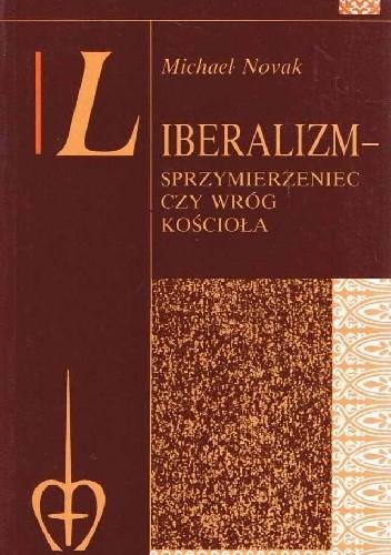 Okładka książki Liberalizm - Sprzymierzeniec czy wróg Kościoła? Nauczanie społeczne Kościoła a instytucje liberalne