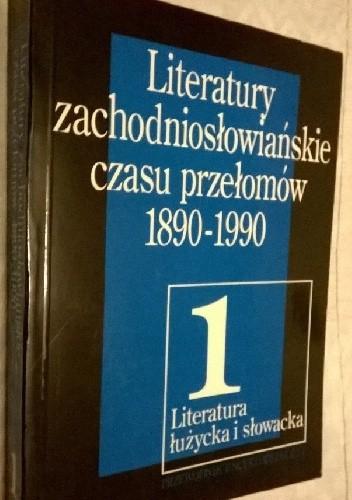 Okładka książki Literatury zachodniosłowiańskie czasu przełomów 1890 - 1990