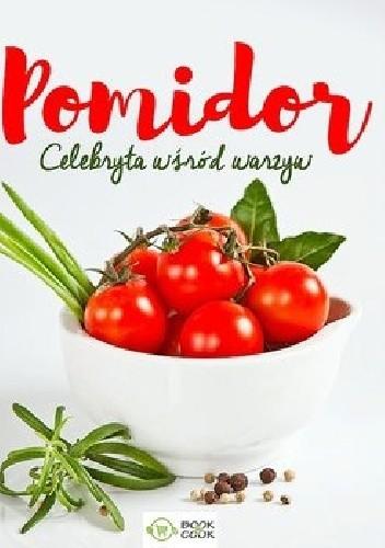 Okładka książki Pomidor. Celebryta wśród warzyw