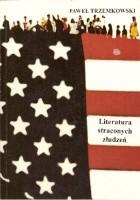 Literatura straconych złudzeń: Postmodernizm amerykański w zarysie