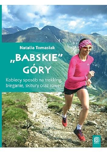 """Okładka książki """"Babskie"""" góry. Kobiecy sposób na trekking, bieganie, skitury oraz rower"""