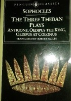 The Three Theban Plays. Antigone, Oedipus the King, Oedipus at Colonus