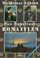 Pan Rebeliant: ROMANTYZM