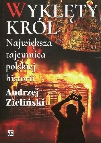 Okładka książki Wyklęty król. Największa tajemnica polskiej historii