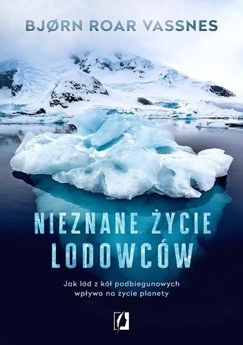 Okładka książki Nieznane życie lodowców