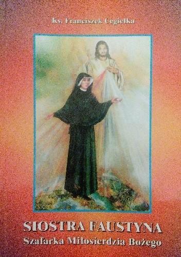 Okładka książki Siostra Faustyna. Szafarka Miłosierdzia Bożego