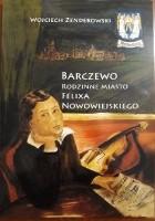 Barczewo. Rodzinne Miasto Felixa Nowowiejskiego.