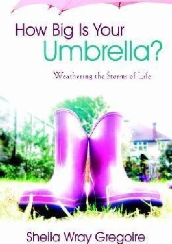 Okładka książki How Big Is Your Umbrella? : Weathering the Storms of Life