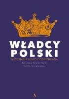 Władcy Polski. Historia na nowo opowiedziana