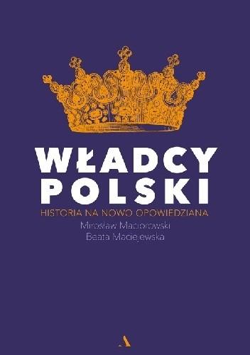 Okładka książki Władcy Polski. Historia na nowo opowiedziana