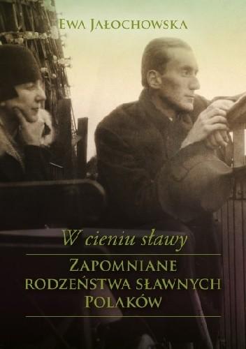 W Cieniu Sławy Zapomniane Rodzeństwa Sławnych Polaków Ewa