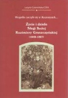 Życie i dzieło Sługi Bożej Kazimiery Gruszczyńskiej