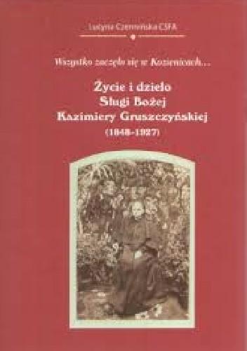 Okładka książki Życie i dzieło Sługi Bożej Kazimiery Gruszczyńskiej