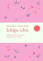 Ichigo ichie. Japońska sztuka przeżywania niezapomnianych chwil